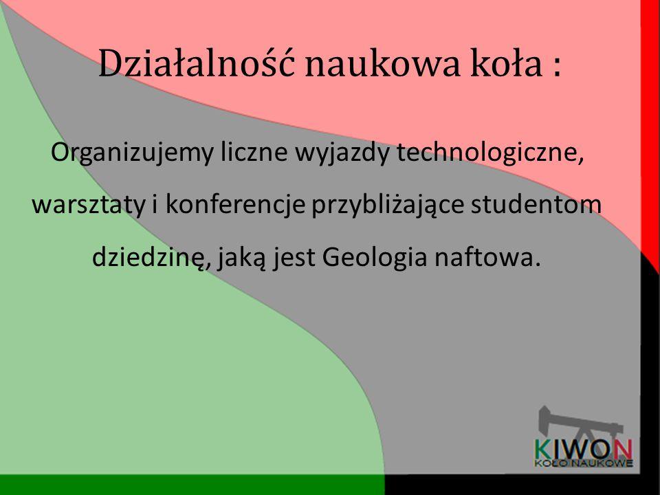 Działalność naukowa koła : Organizujemy liczne wyjazdy technologiczne, warsztaty i konferencje przybliżające studentom dziedzinę, jaką jest Geologia n