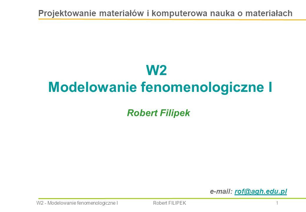 W2 - Modelowanie fenomenologiczne I Robert FILIPEK 2 W2 - Modelowanie fenomenologiczne I Ośrodek ciągły Równanie zachowania masy (układy jedno- i wielo-składnikowe) Równania konstytutywne Warunki początkowe i brzegowe