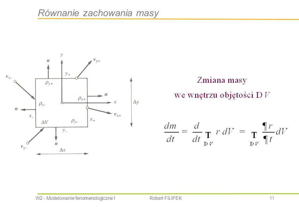 W2 - Modelowanie fenomenologiczne I Robert FILIPEK 11 Równanie zachowania masy