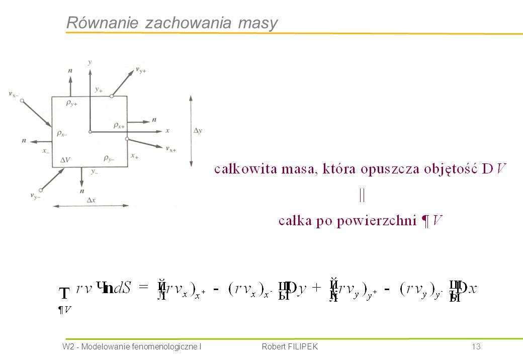 W2 - Modelowanie fenomenologiczne I Robert FILIPEK 13 Równanie zachowania masy