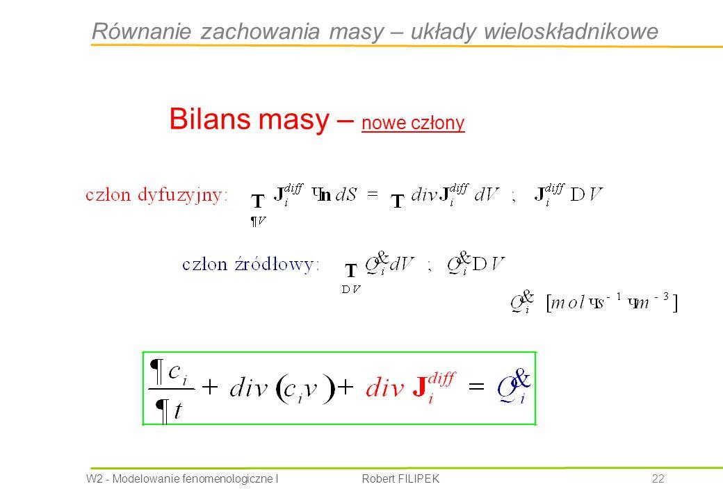 W2 - Modelowanie fenomenologiczne I Robert FILIPEK 22 Bilans masy – nowe człony Równanie zachowania masy – układy wieloskładnikowe