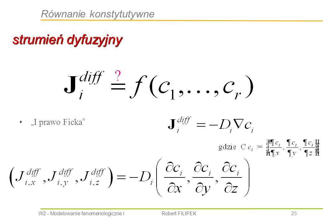"""W2 - Modelowanie fenomenologiczne I Robert FILIPEK 25 strumień dyfuzyjny """" I prawo Ficka Równanie konstytutywne"""