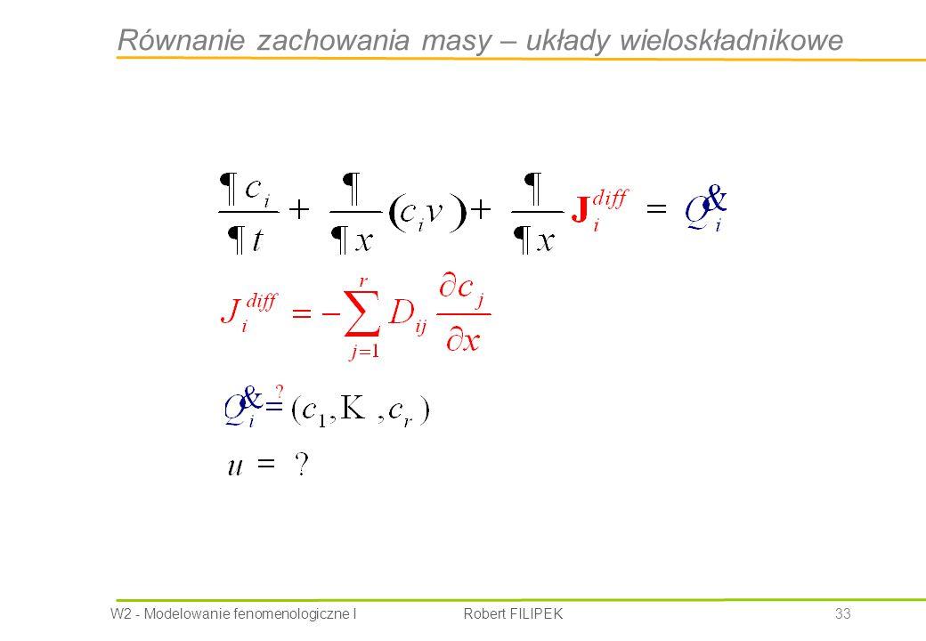 W2 - Modelowanie fenomenologiczne I Robert FILIPEK 33 Równanie zachowania masy – układy wieloskładnikowe