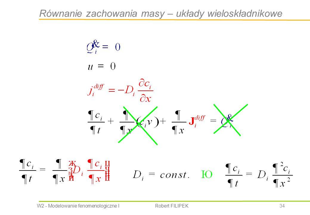 W2 - Modelowanie fenomenologiczne I Robert FILIPEK 34 Równanie zachowania masy – układy wieloskładnikowe