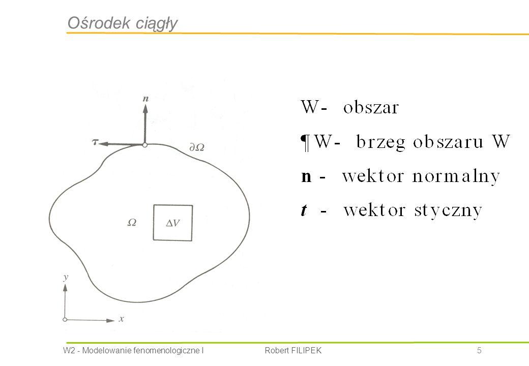 W2 - Modelowanie fenomenologiczne I Robert FILIPEK 36 Warunki początkowe Ogólna postać praw zachowania Warunek początkowy