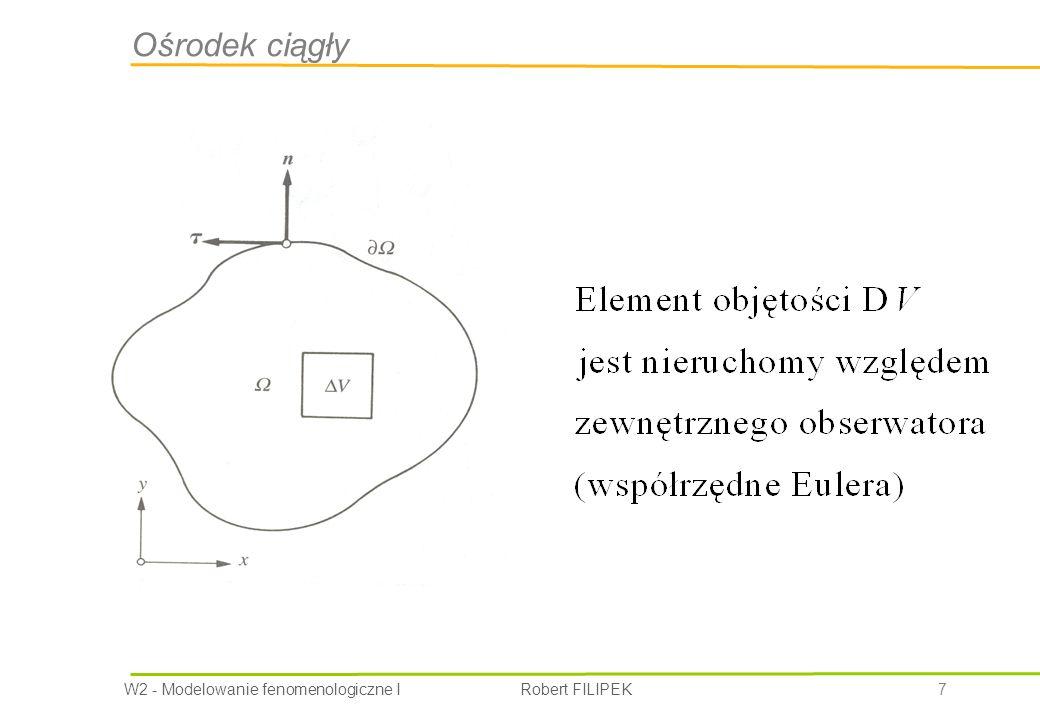 W2 - Modelowanie fenomenologiczne I Robert FILIPEK 18 Równanie zachowania masy Zmiana masy we wnętrzu ustalonej objętości jest wynikiem różnicy strumieni: wpływającego i wypływającego