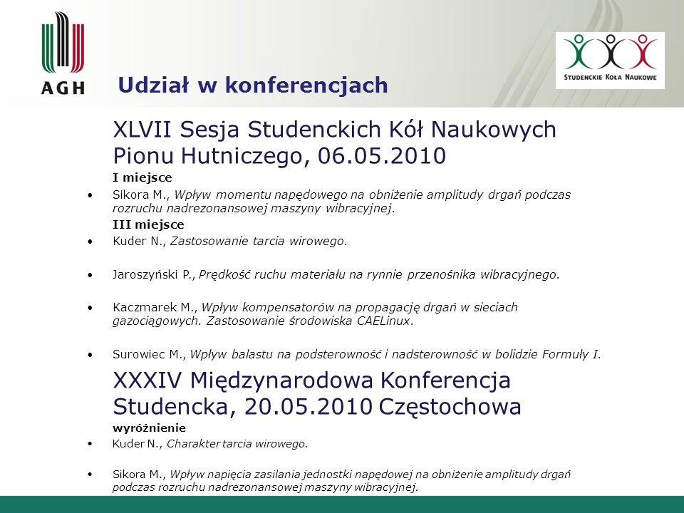 Udział w konferencjach XL Międzynarodowe Seminarium Kół Naukowych, 06-08.05.2011 Olsztyn Kuder N., Analiza dynamiczna wózka lokomotywy.