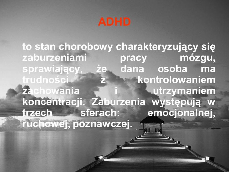 ADHD to stan chorobowy charakteryzujący się zaburzeniami pracy mózgu, sprawiający, że dana osoba ma trudności z kontrolowaniem zachowania i utrzymaniem koncentracji.