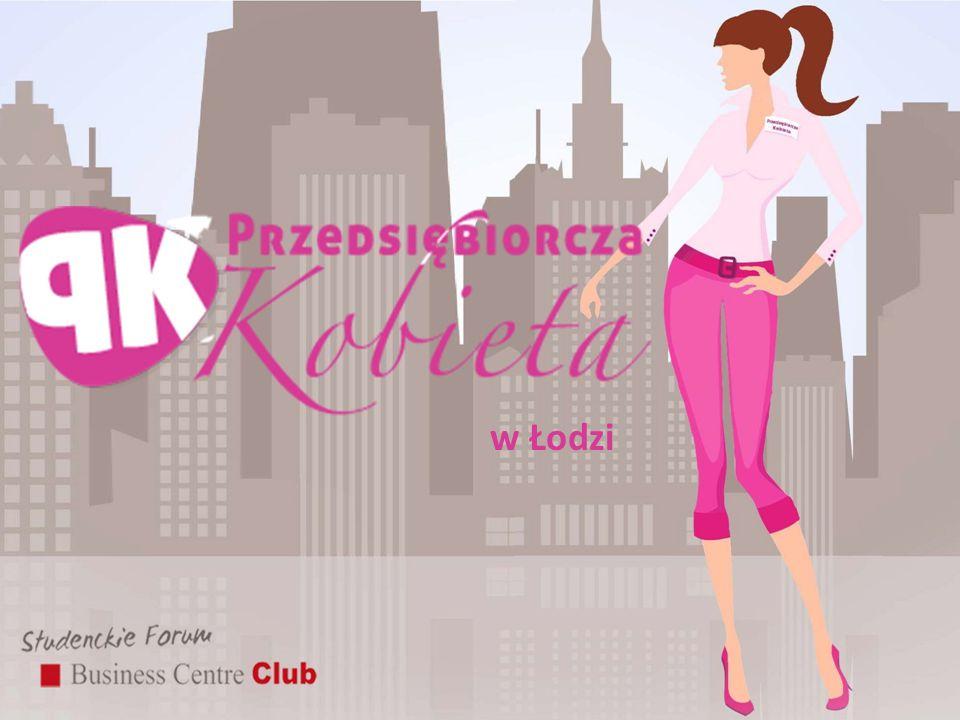 PROJEKT PRZEDSIĘBIORCZA KOBIETA: jeden z kluczowych projektów Studenckiego Forum Business Centre Club, projekt innowacyjny stworzony specjalnie dla kobiet, które pragną się rozwijać, zdobywać nowe umiejętności, odejście od konwencji typowych szkoleń, warsztatów,