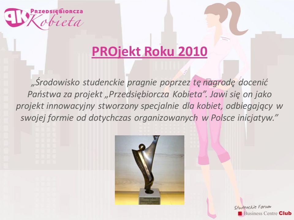 """PROjekt Roku 2010 """"Środowisko studenckie pragnie poprzez tę nagrodę docenić Państwa za projekt """"Przedsiębiorcza Kobieta"""". Jawi się on jako projekt inn"""