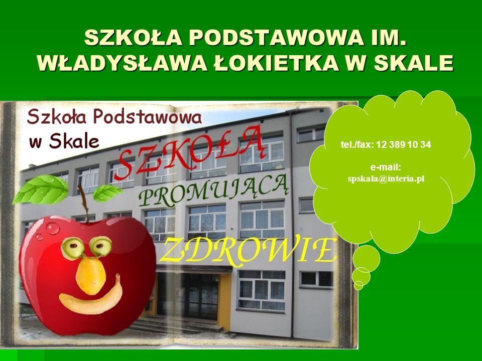 SZKOŁA PODSTAWOWA IM. WŁADYSŁAWA ŁOKIETKA W SKALE tel./fax: 12 389 10 34 e-mail: spskala@interia.pl