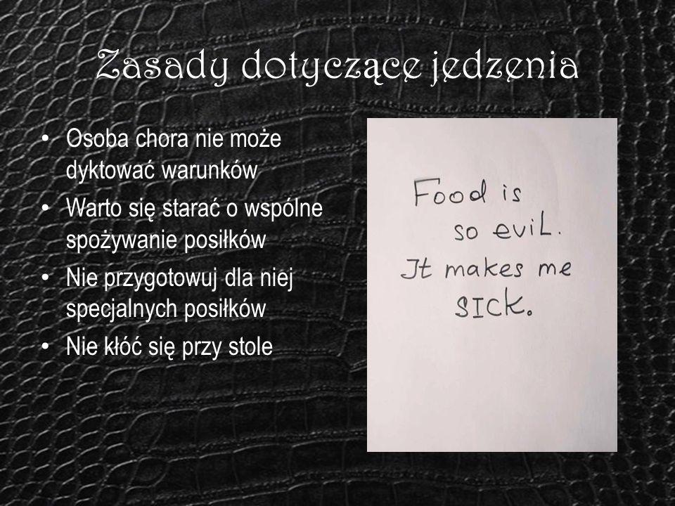 Zasady dotycz ą ce jedzenia Osoba chora nie może dyktować warunków Warto się starać o wspólne spożywanie posiłków Nie przygotowuj dla niej specjalnych