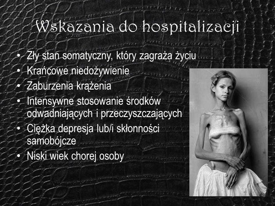 Wskazania do hospitalizacji Zły stan somatyczny, który zagraża życiu Krańcowe niedożywienie Zaburzenia krążenia Intensywne stosowanie środków odwadnia