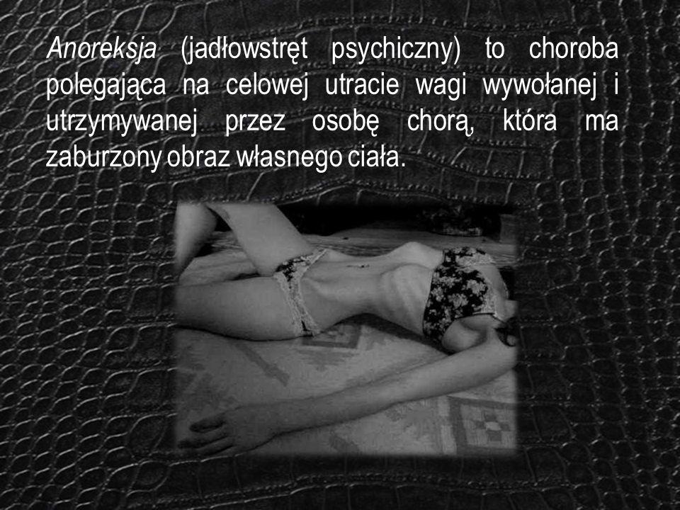 Anoreksja (jadłowstręt psychiczny) to choroba polegająca na celowej utracie wagi wywołanej i utrzymywanej przez osobę chorą, która ma zaburzony obraz