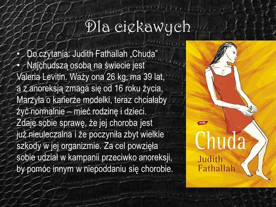 """Dla ciekawych Do czytania: Judith Fathallah """"Chuda"""" Najchudszą osobą na świecie jest Valeria Levitin. Waży ona 26 kg, ma 39 lat, a z anoreksją zmaga s"""