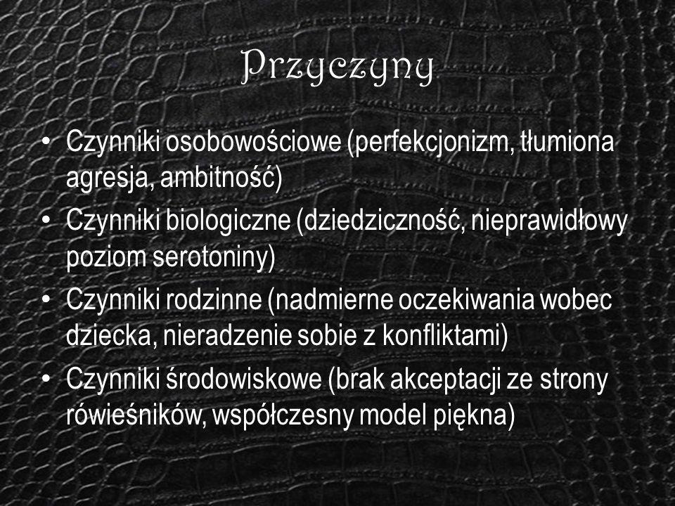 Przyczyny Czynniki osobowościowe (perfekcjonizm, tłumiona agresja, ambitność) Czynniki biologiczne (dziedziczność, nieprawidłowy poziom serotoniny) Cz