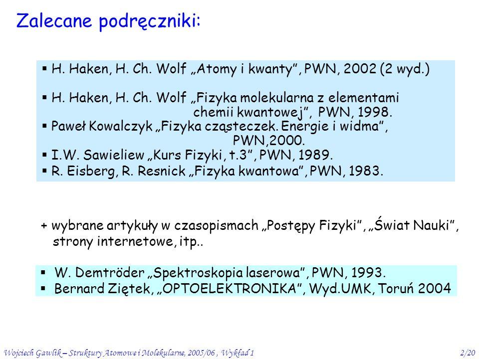 """Wojciech Gawlik – Struktury Atomowe i Molekularne, 2005/06, Wykład 12/20 Zalecane podręczniki:  H. Haken, H. Ch. Wolf """"Atomy i kwanty"""", PWN, 2002 (2"""