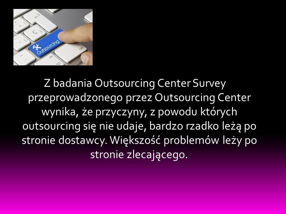 Z badania Outsourcing Center Survey przeprowadzonego przez Outsourcing Center wynika, że przyczyny, z powodu których outsourcing się nie udaje, bardzo rzadko leżą po stronie dostawcy.