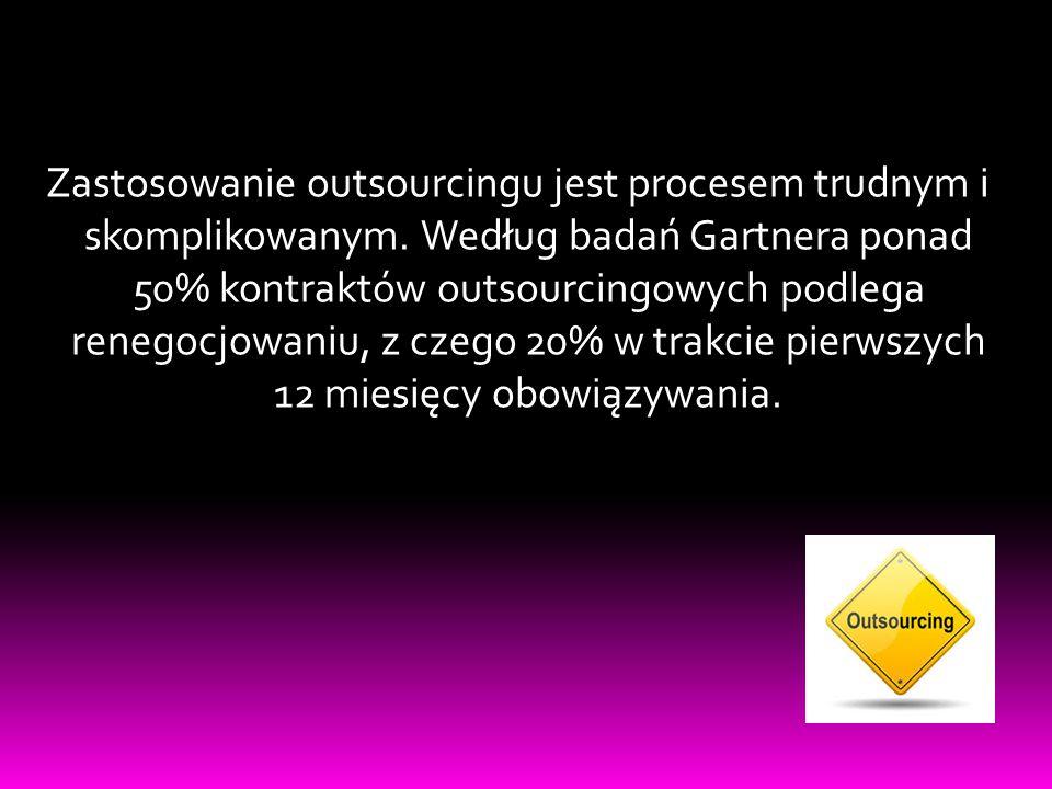 Zastosowanie outsourcingu jest procesem trudnym i skomplikowanym. Według badań Gartnera ponad 50% kontraktów outsourcingowych podlega renegocjowaniu,