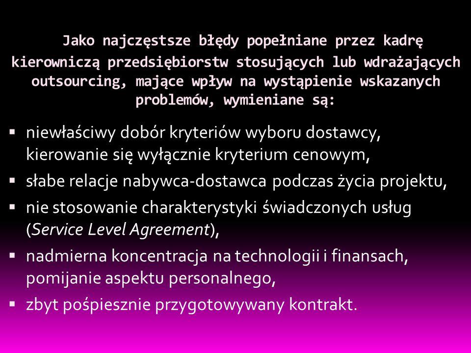  niewłaściwy dobór kryteriów wyboru dostawcy, kierowanie się wyłącznie kryterium cenowym,  słabe relacje nabywca-dostawca podczas życia projektu,  nie stosowanie charakterystyki świadczonych usług (Service Level Agreement),  nadmierna koncentracja na technologii i finansach, pomijanie aspektu personalnego,  zbyt pośpiesznie przygotowywany kontrakt.
