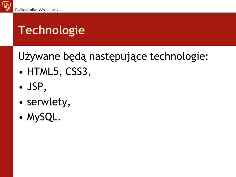Technologie Używane będą następujące technologie: HTML5, CSS3, JSP, serwlety, MySQL.
