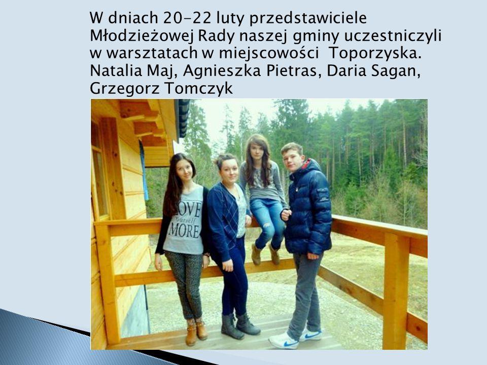 W dniach 20-22 luty przedstawiciele Młodzieżowej Rady naszej gminy uczestniczyli w warsztatach w miejscowości Toporzyska. Natalia Maj, Agnieszka Pietr
