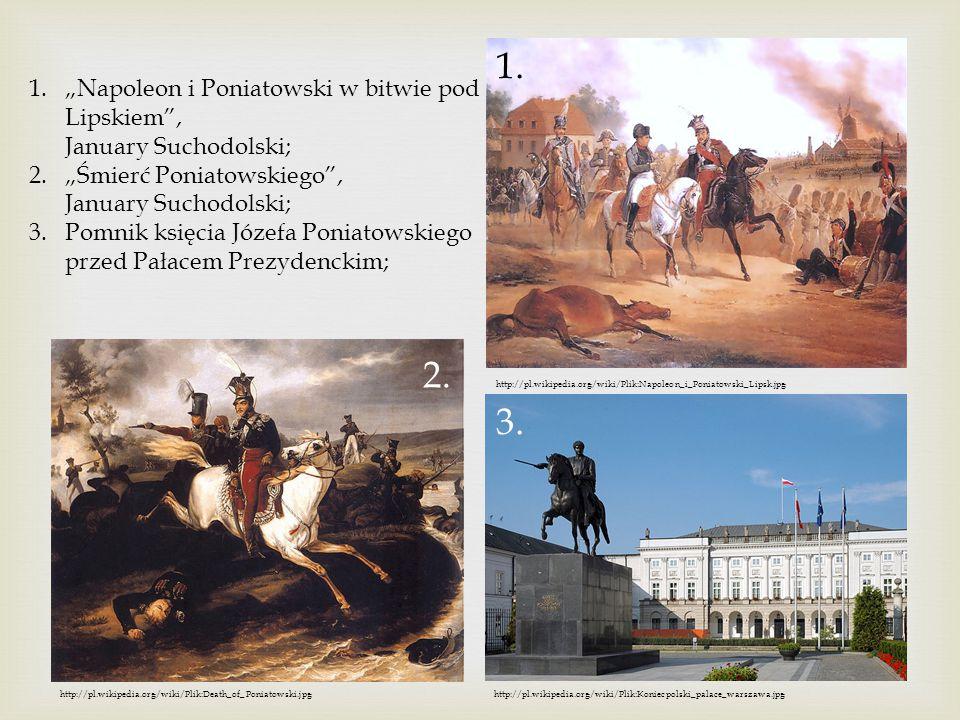 http://pl.wikipedia.org/wiki/Plik:Napoleon_i_Poniatowski_Lipsk.jpg http://pl.wikipedia.org/wiki/Plik:Koniecpolski_palace_warszawa.jpg http://pl.wikipe