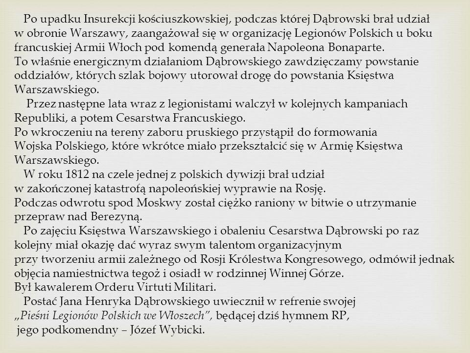 Po upadku Insurekcji kościuszkowskiej, podczas której Dąbrowski brał udział w obronie Warszawy, zaangażował się w organizację Legionów Polskich u boku