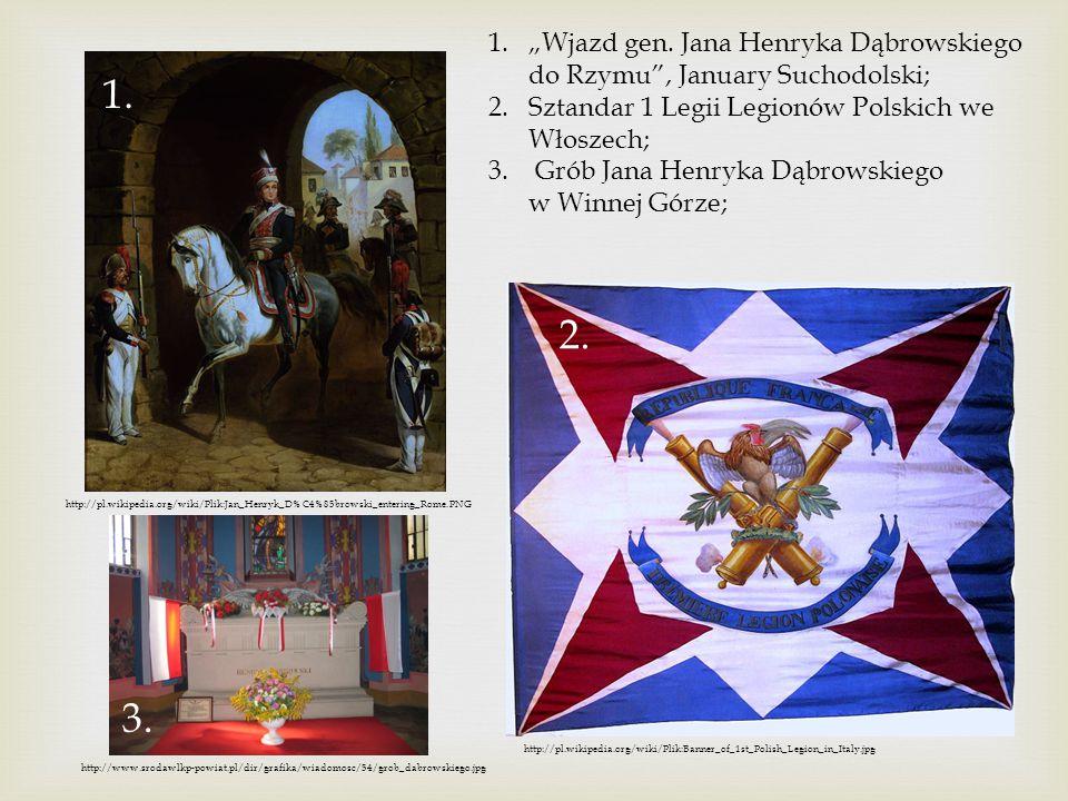 http://pl.wikipedia.org/wiki/Plik:Jan_Henryk_D%C4%85browski_entering_Rome.PNG http://pl.wikipedia.org/wiki/Plik:Banner_of_1st_Polish_Legion_in_Italy.j