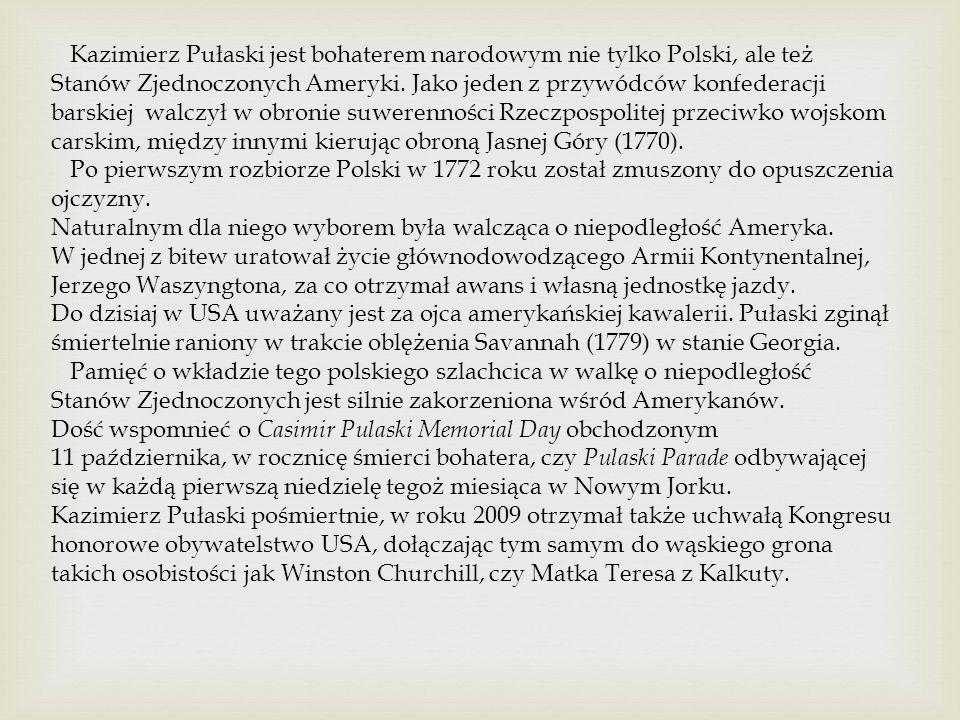 Kazimierz Pułaski jest bohaterem narodowym nie tylko Polski, ale też Stanów Zjednoczonych Ameryki. Jako jeden z przywódców konfederacji barskiej walcz