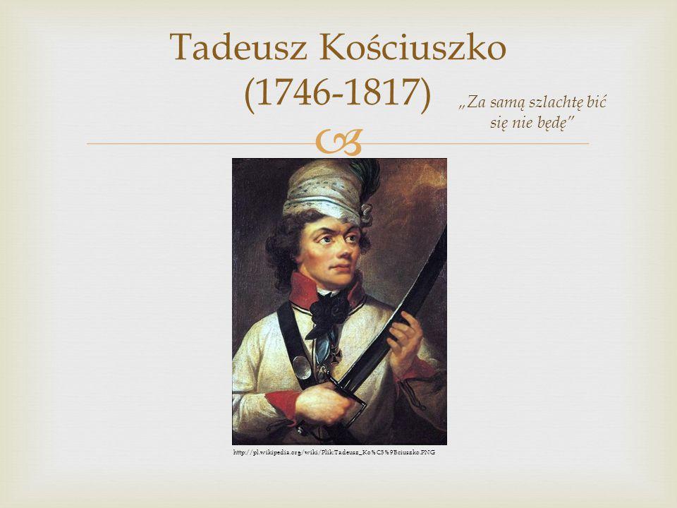 """ Tadeusz Kościuszko (1746-1817) """"Za samą szlachtę bić się nie będę"""" http://pl.wikipedia.org/wiki/Plik:Tadeusz_Ko%C5%9Bciuszko.PNG"""
