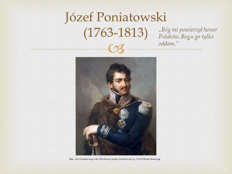 """ Józef Poniatowski (1763-1813) """"Bóg mi powierzył honor Polaków, Bogu go tylko oddam."""" http://pl.wikipedia.org/wiki/Plik:Prince_Joseph_Poniatowski_by_"""