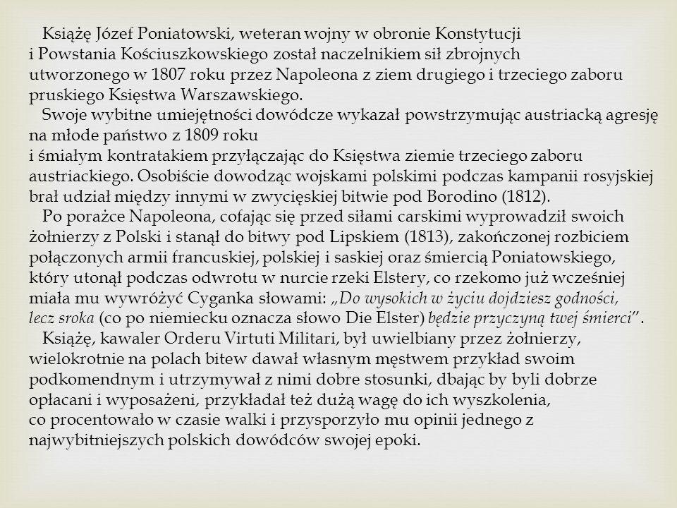 Książę Józef Poniatowski, weteran wojny w obronie Konstytucji i Powstania Kościuszkowskiego został naczelnikiem sił zbrojnych utworzonego w 1807 roku