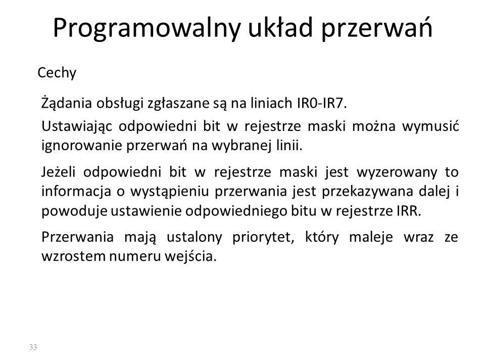 33 Programowalny układ przerwań Cechy Żądania obsługi zgłaszane są na liniach IR0-IR7. Ustawiając odpowiedni bit w rejestrze maski można wymusić ignor