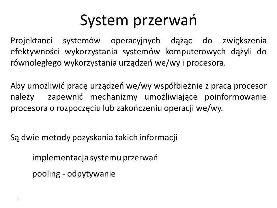 4 System przerwań Projektanci systemów operacyjnych dążąc do zwiększenia efektywności wykorzystania systemów komputerowych dążyli do równoległego wyko