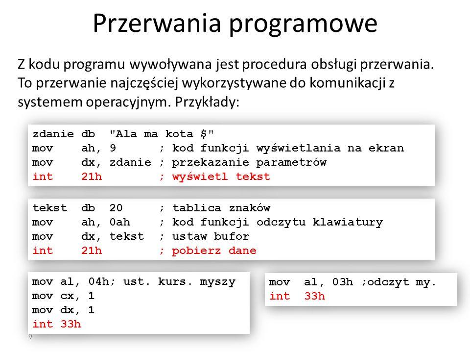 9 Przerwania programowe Z kodu programu wywoływana jest procedura obsługi przerwania. To przerwanie najczęściej wykorzystywane do komunikacji z system