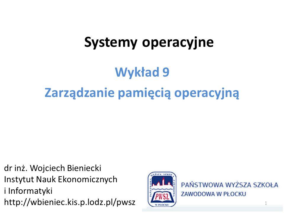 Systemy operacyjne Wykład 9 Zarządzanie pamięcią operacyjną dr inż. Wojciech Bieniecki Instytut Nauk Ekonomicznych i Informatyki http://wbieniec.kis.p