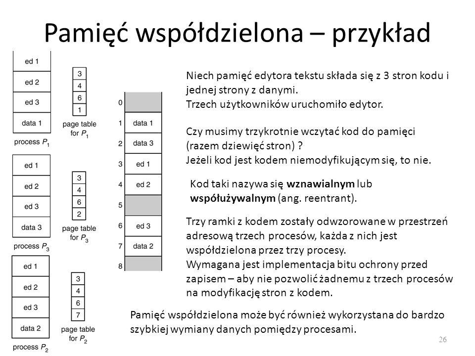 Pamięć współdzielona – przykład 26 Niech pamięć edytora tekstu składa się z 3 stron kodu i jednej strony z danymi. Trzech użytkowników uruchomiło edyt