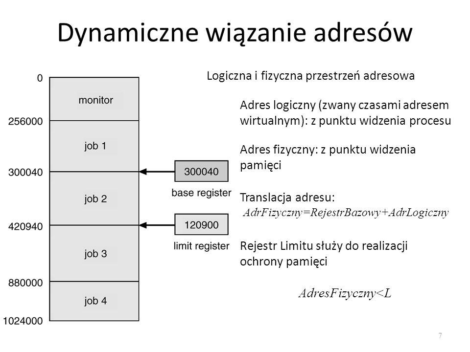 Dynamiczne wiązanie adresów 7 Logiczna i fizyczna przestrzeń adresowa Adres logiczny (zwany czasami adresem wirtualnym): z punktu widzenia procesu Adr