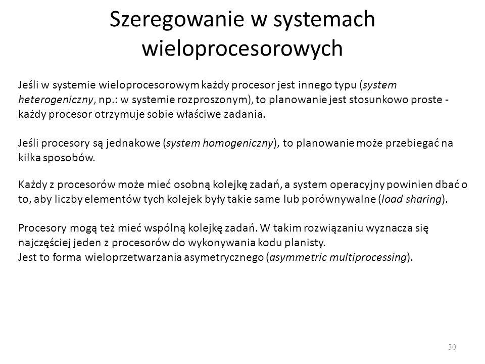 Szeregowanie w systemach wieloprocesorowych 30 Jeśli w systemie wieloprocesorowym każdy procesor jest innego typu (system heterogeniczny, np.: w syste