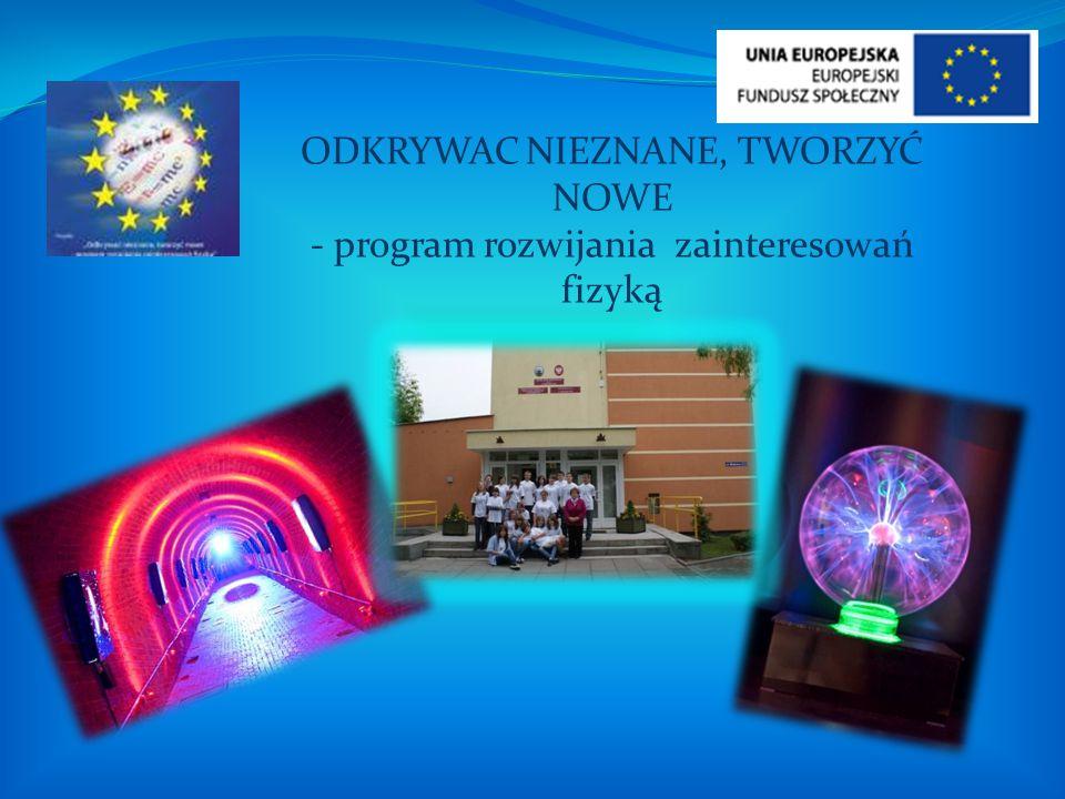 ODKRYWAC NIEZNANE, TWORZYĆ NOWE - program rozwijania zainteresowań fizyką