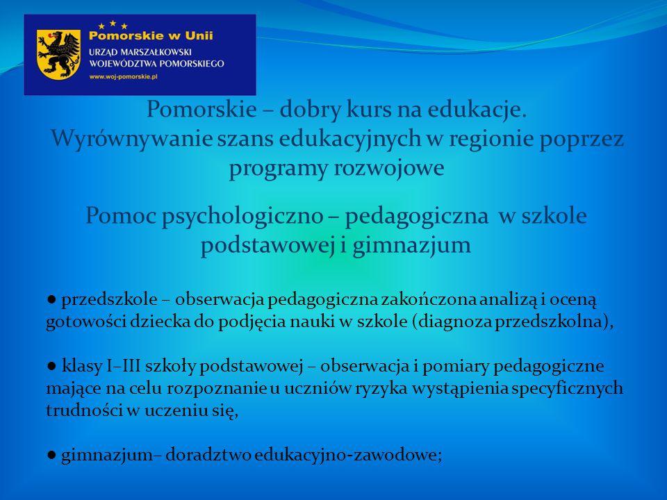 Pomorskie – dobry kurs na edukacje. Wyrównywanie szans edukacyjnych w regionie poprzez programy rozwojowe Pomoc psychologiczno – pedagogiczna w szkole