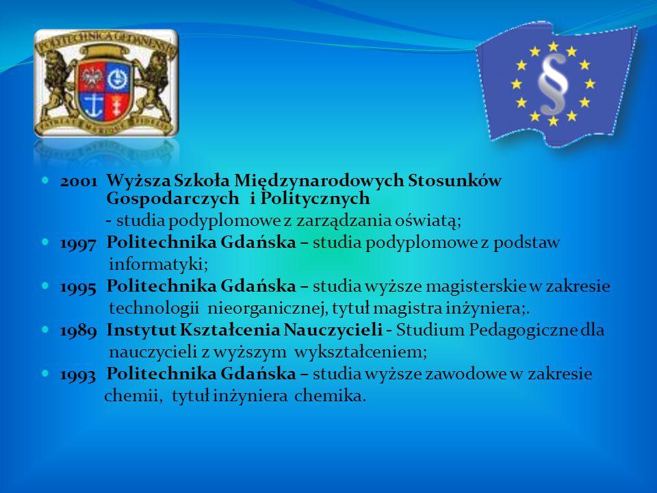 2001Wyższa Szkoła Międzynarodowych Stosunków Gospodarczych i Politycznych - studia podyplomowe z zarządzania oświatą; 1997Politechnika Gdańska – studi