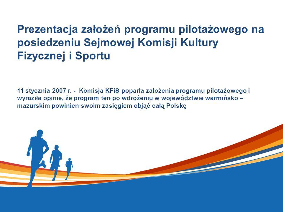 Prezentacja założeń programu pilotażowego na posiedzeniu Sejmowej Komisji Kultury Fizycznej i Sportu 11 stycznia 2007 r.
