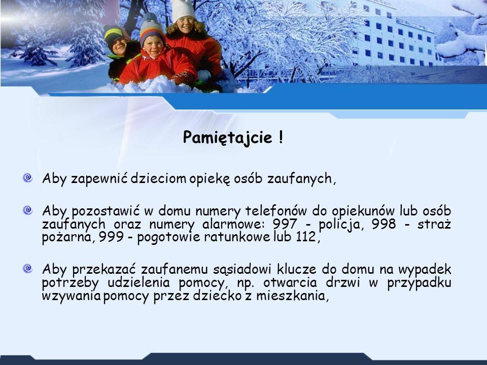 Aby zapewnić dzieciom opiekę osób zaufanych, Aby pozostawić w domu numery telefonów do opiekunów lub osób zaufanych oraz numery alarmowe: 997 - policj