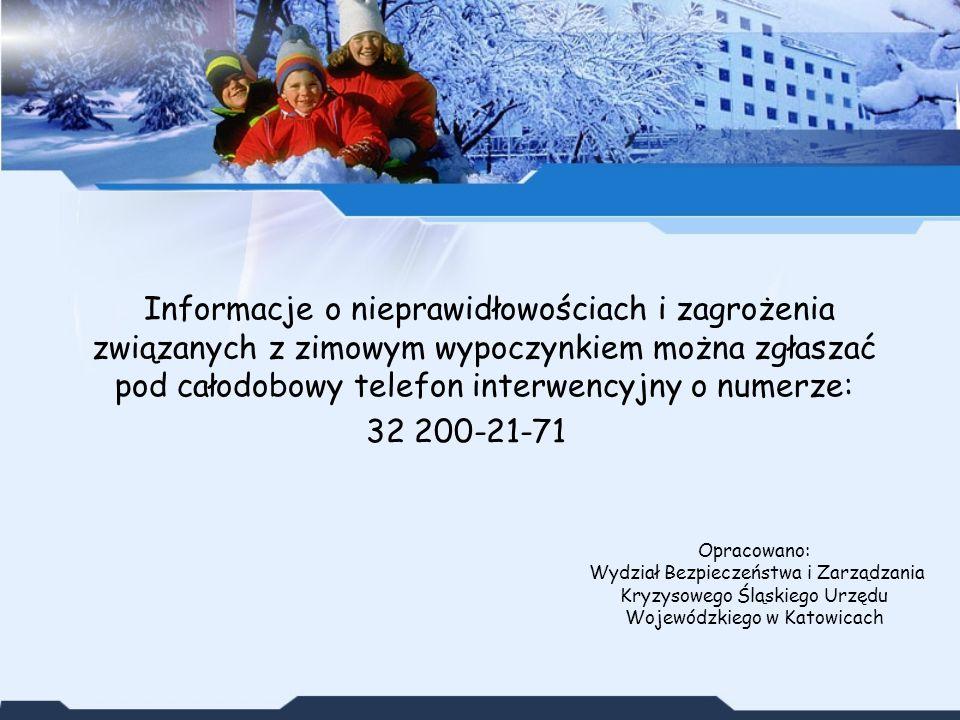 Informacje o nieprawidłowościach i zagrożenia związanych z zimowym wypoczynkiem można zgłaszać pod całodobowy telefon interwencyjny o numerze: 32 200-