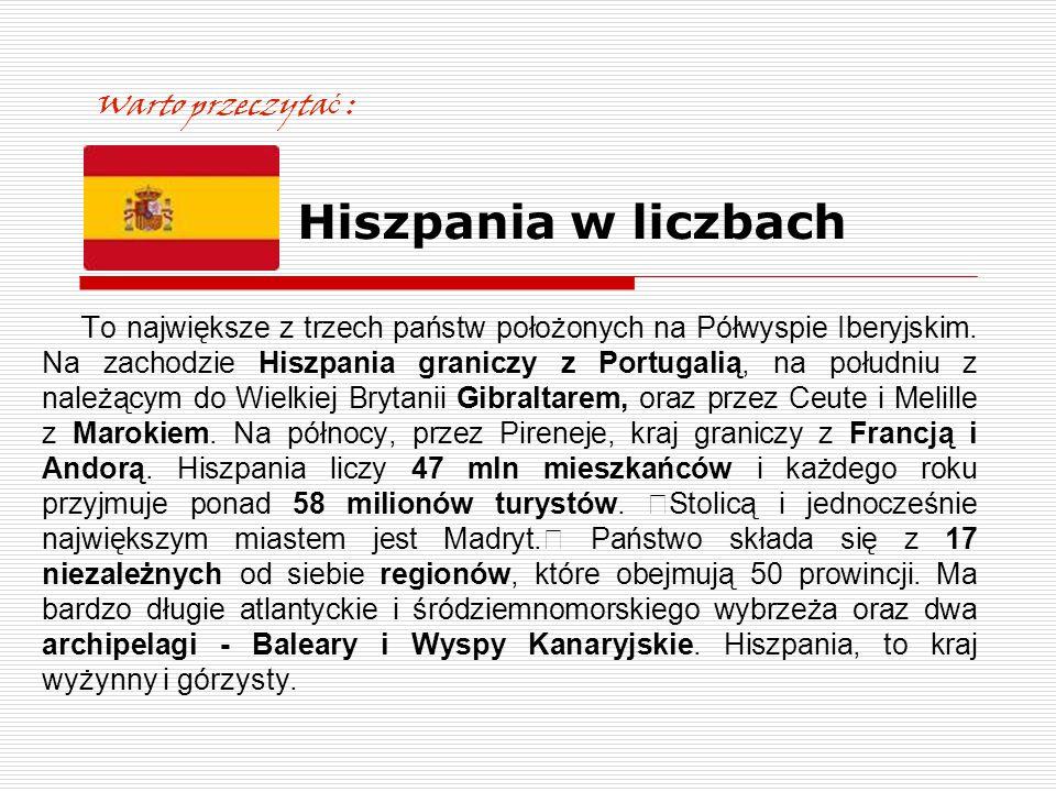 Warto przeczyta ć : Hiszpania w liczbach T o największe z trzech państw położonych na Półwyspie Iberyjskim. Na zachodzie Hiszpania graniczy z Portugal