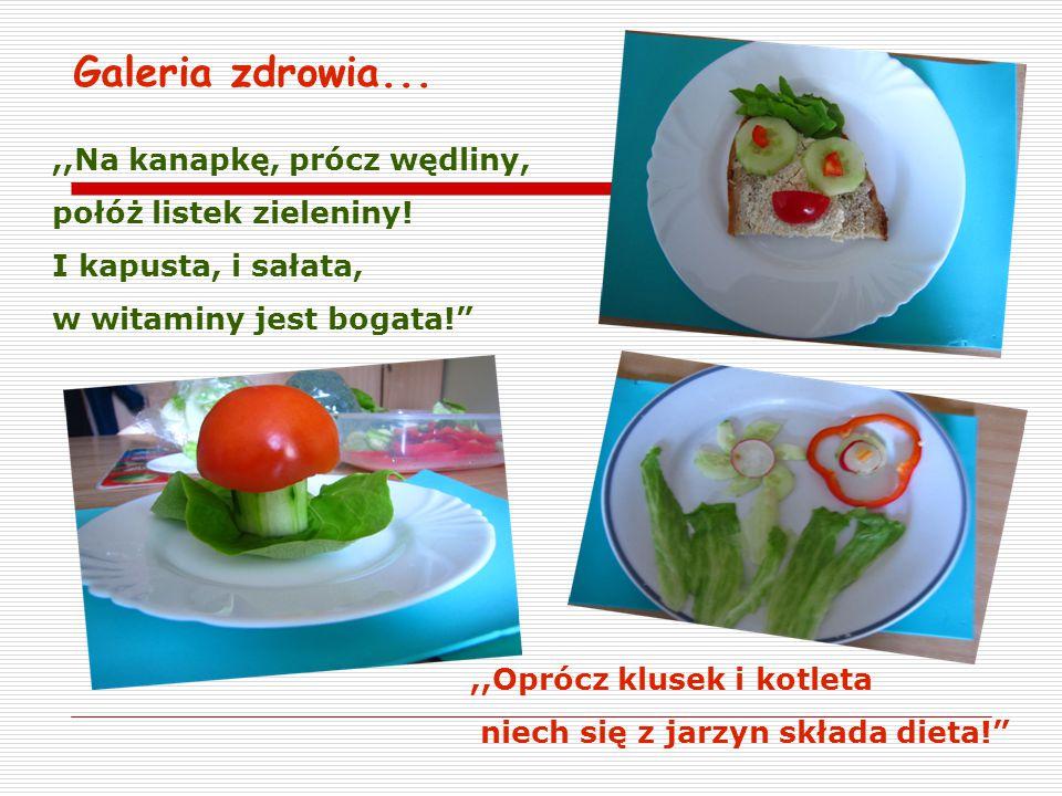 Galeria zdrowia...,,Na kanapkę, prócz wędliny, połóż listek zieleniny.
