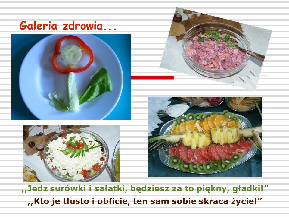 Galeria zdrowia...,,Jedz surówki i sałatki, będziesz za to piękny, gładki! ,,Kto je tłusto i obficie, ten sam sobie skraca życie!