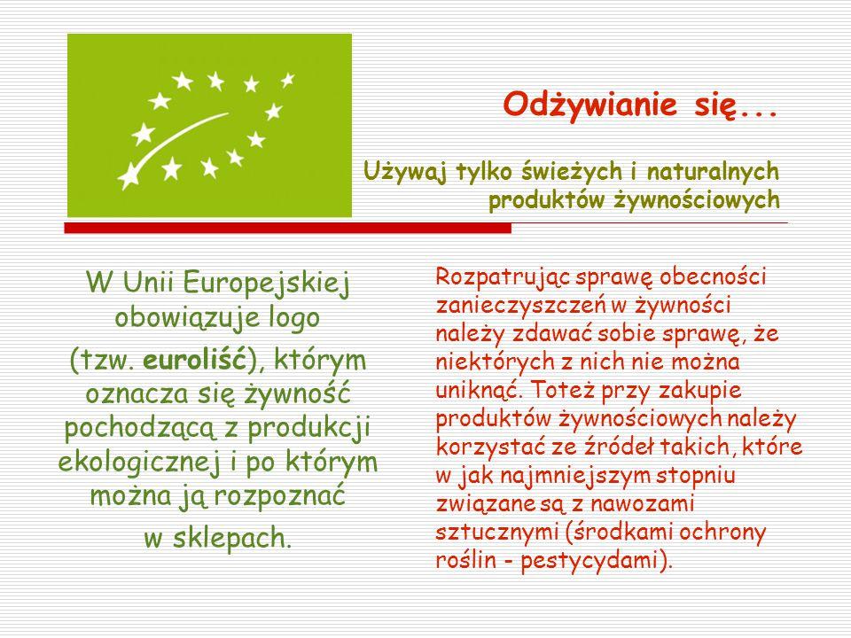 Odżywianie się... Używaj tylko świeżych i naturalnych produktów żywnościowych W Unii Europejskiej obowiązuje logo (tzw. euroliść), którym oznacza się